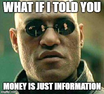 Meme met de tekst: What if I Told you geld is gewoon informatie